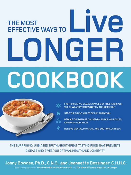 The Most Effective Ways to Live Longer Cookbook (eBook): The Surprising, Unbiased Truth about Great-Tasting Food that Prevents Disease and Gives You Optimal Health and Longevity